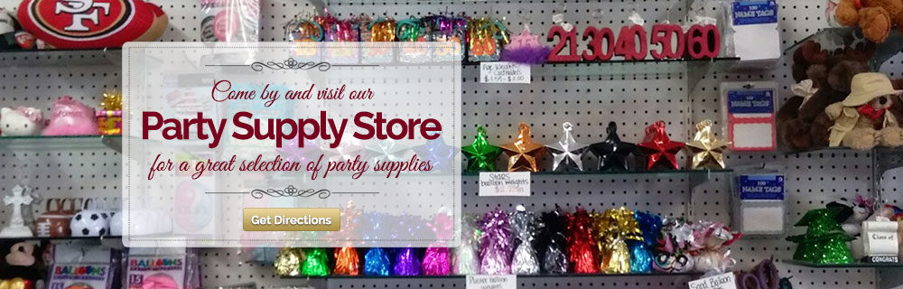Come by and visit our Party Supply Store